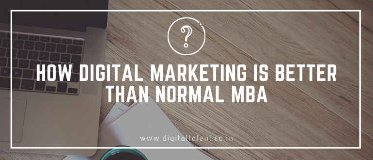 Why Digital Marketing is Better Than Normal MBA